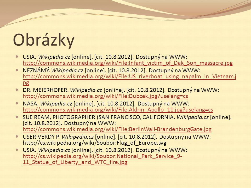 Obrázky USIA. Wikipedia.cz [online]. [cit. 10.8.2012]. Dostupný na WWW: http://commons.wikimedia.org/wiki/File:Infant_victim_of_Dak_Son_massacre.jpg.
